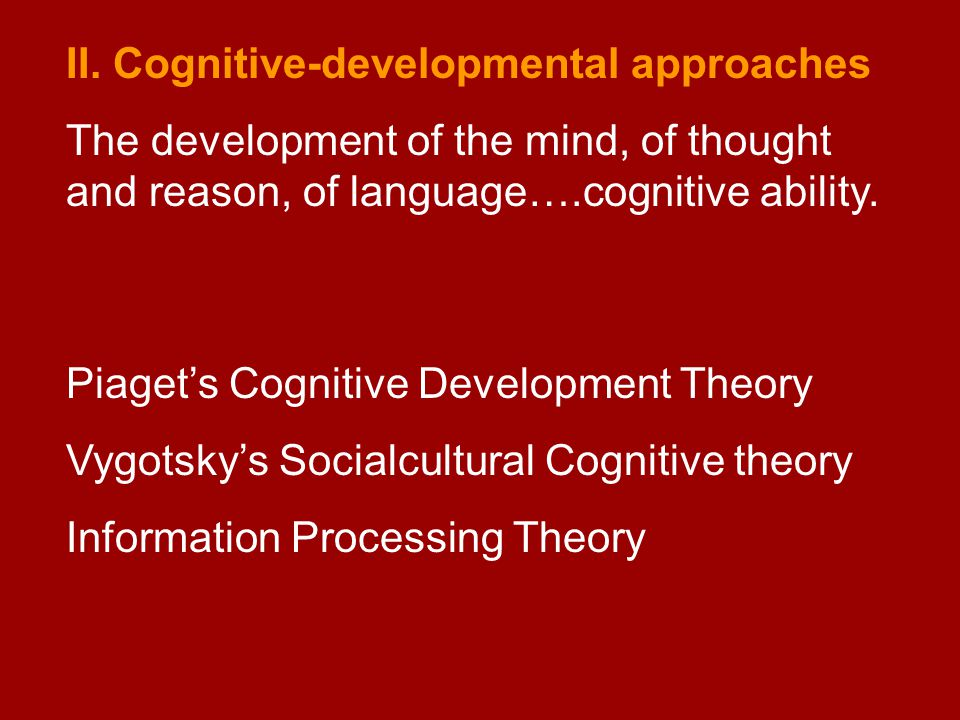 II. Cognitive-developmental approaches
