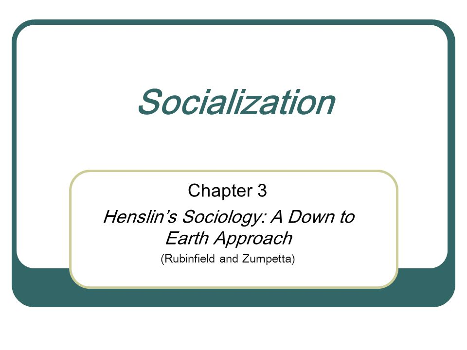 Socialization Chapter 3 Henslin's Sociology: A Down to Earth Approach