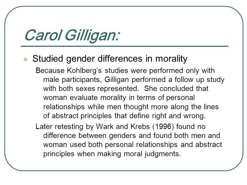 Carol Gilligan: Studied gender differences in morality
