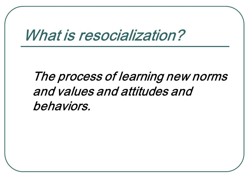 What is resocialization