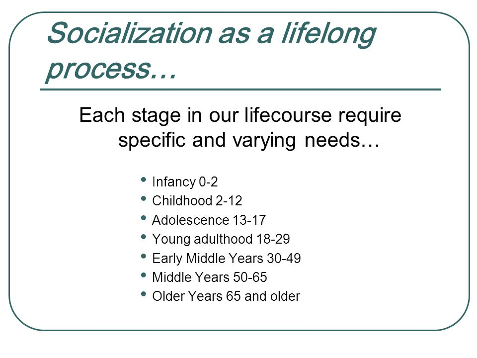 Socialization as a lifelong process…