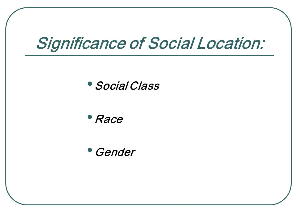 Significance of Social Location: