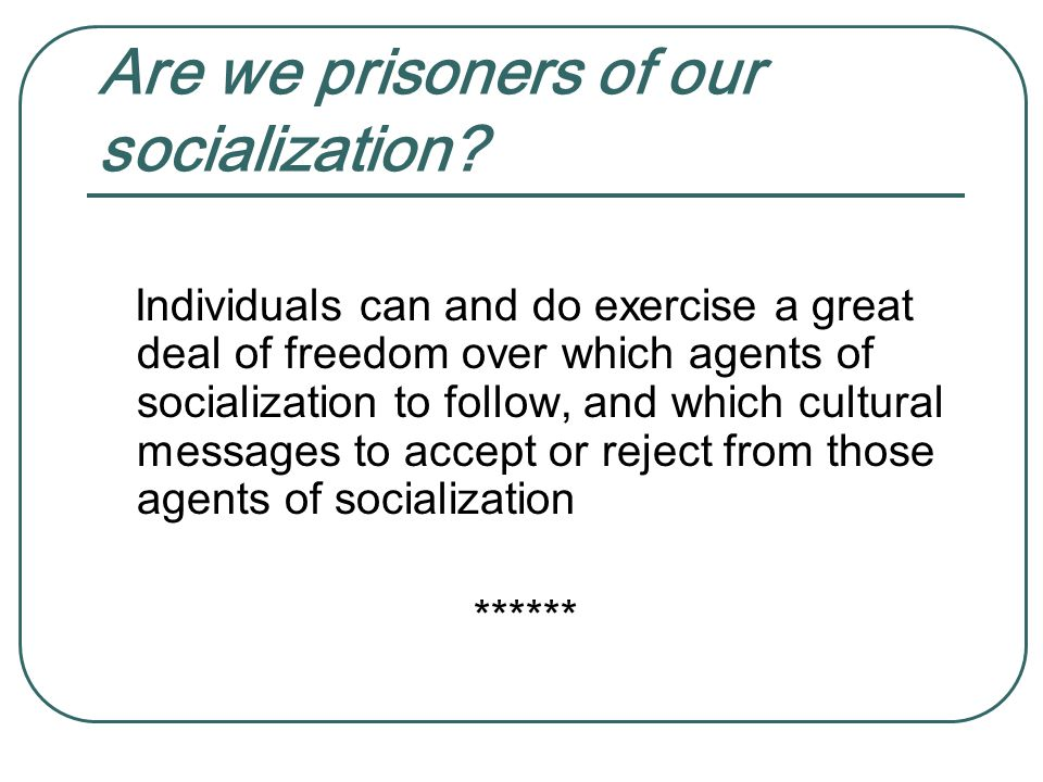 Are we prisoners of our socialization