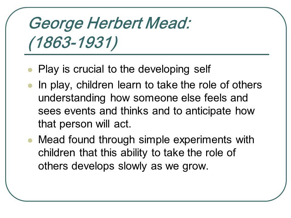 George Herbert Mead: (1863-1931)