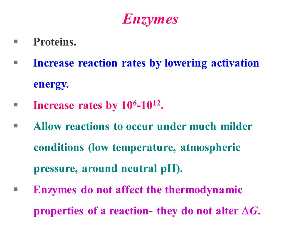 Enzymes Proteins. Increase reaction rates by lowering activation