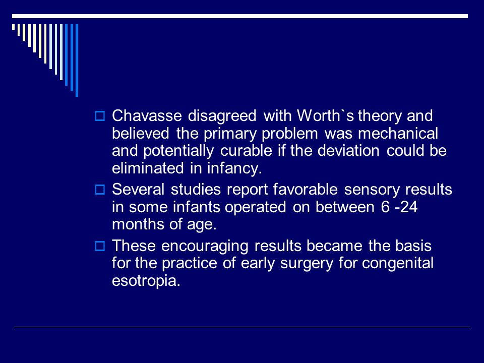 Chavasse disagreed with Worth`s theory and believed the primary problem was mechanical and potentially curable if the deviation could be eliminated in infancy.