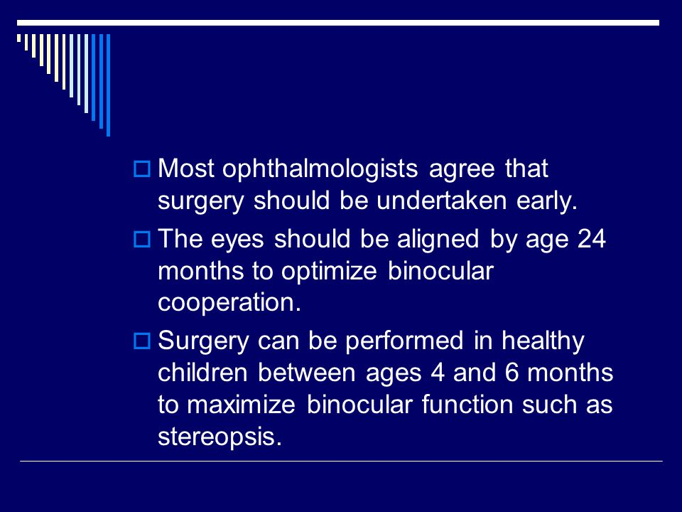 Most ophthalmologists agree that surgery should be undertaken early.