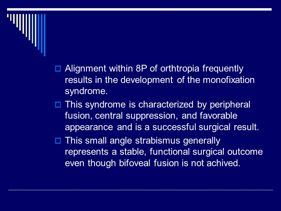 Alignment within 8P of orthtropia frequently results in the development of the monofixation syndrome.