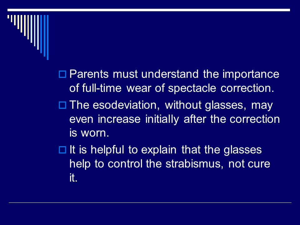 Parents must understand the importance of full-time wear of spectacle correction.