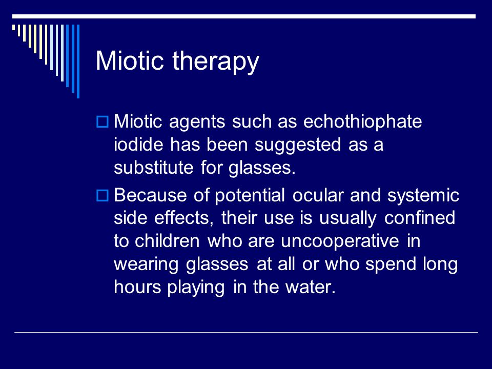 Miotic therapy Miotic agents such as echothiophate iodide has been suggested as a substitute for glasses.