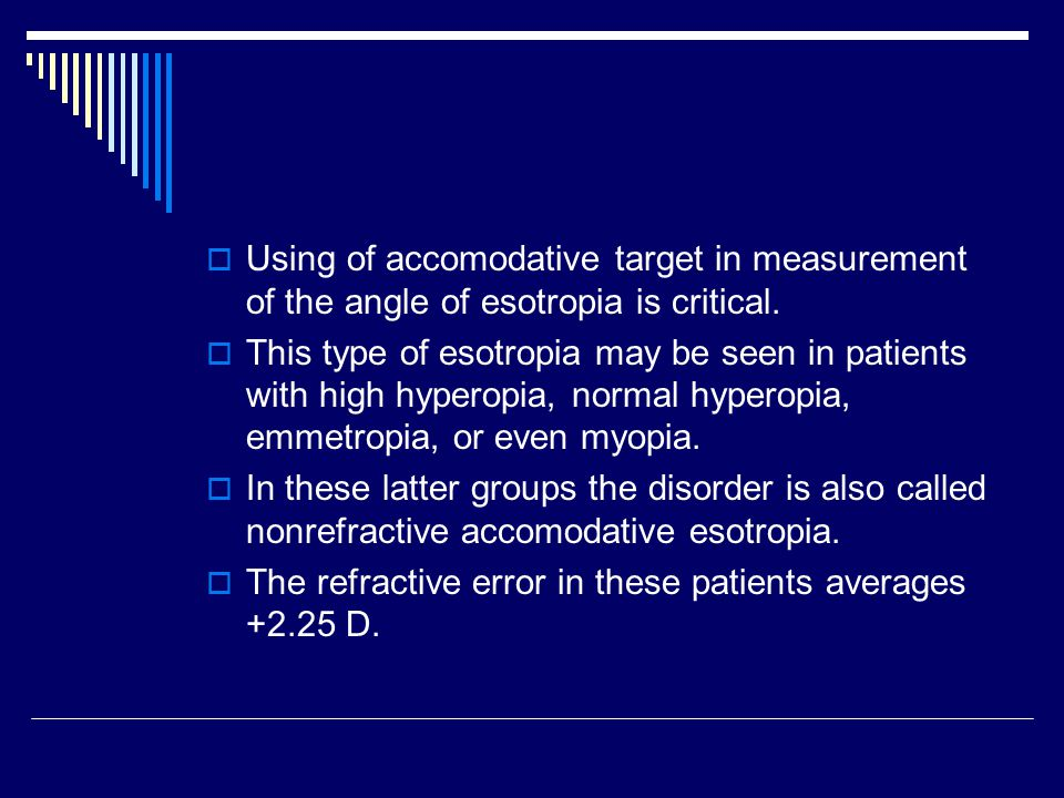 Using of accomodative target in measurement of the angle of esotropia is critical.