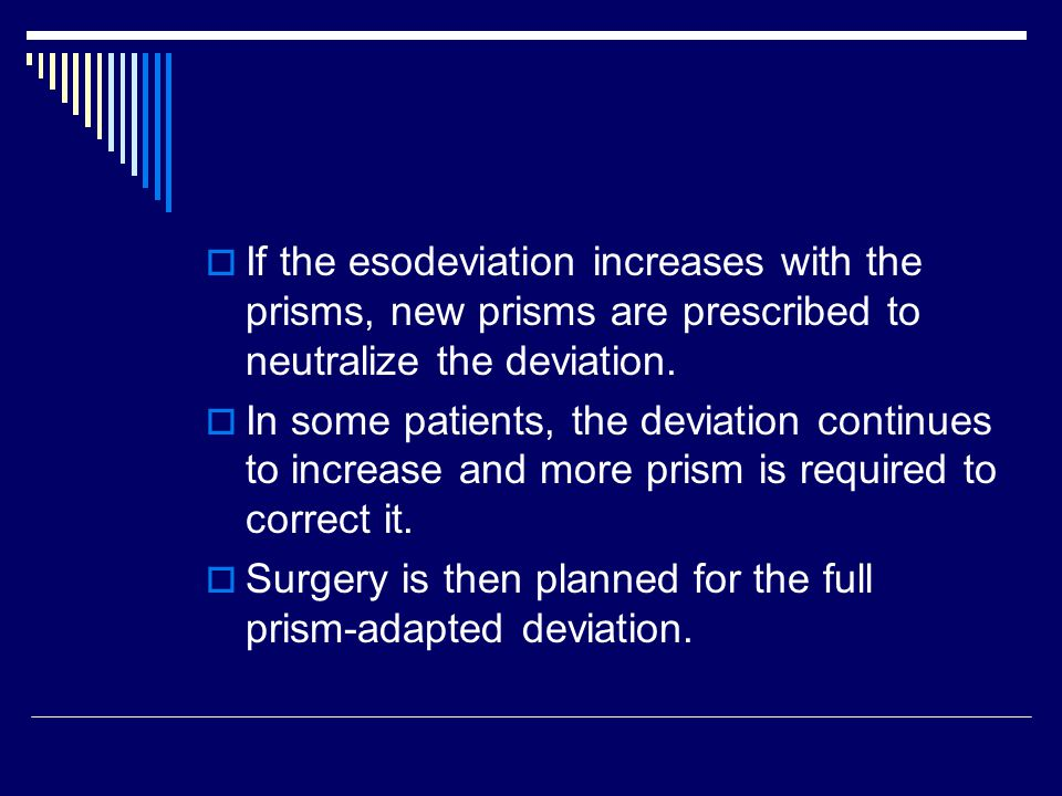 If the esodeviation increases with the prisms, new prisms are prescribed to neutralize the deviation.
