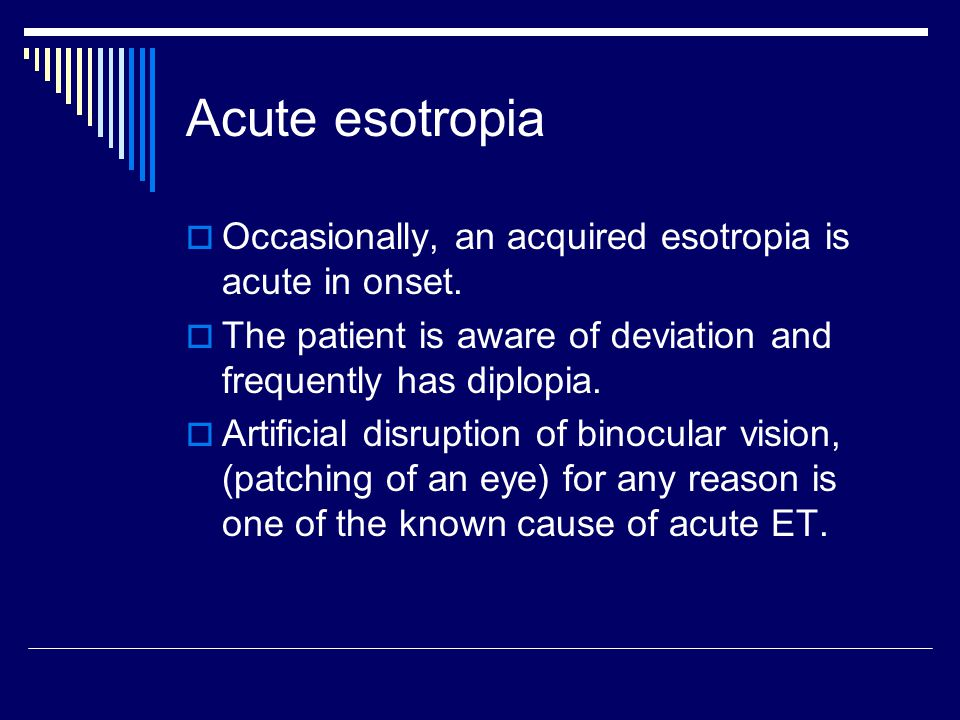 Acute esotropia Occasionally, an acquired esotropia is acute in onset.
