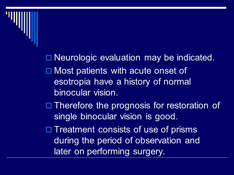 Neurologic evaluation may be indicated.