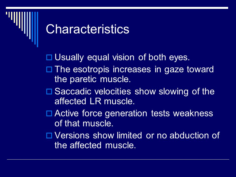Characteristics Usually equal vision of both eyes.