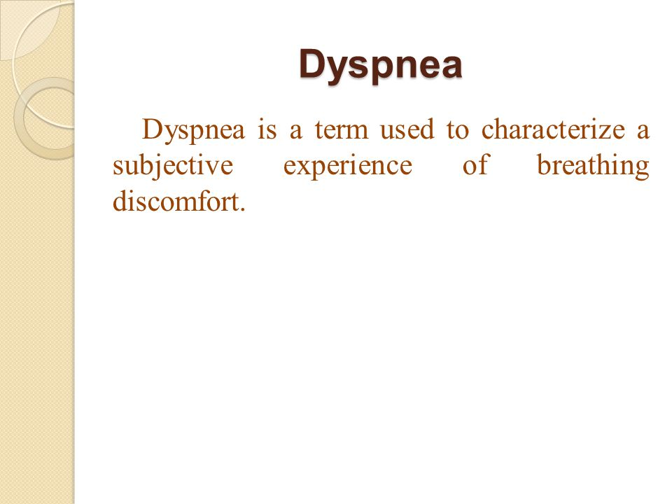 Dyspnea Dyspnea is a term used to characterize a subjective experience of breathing discomfort.
