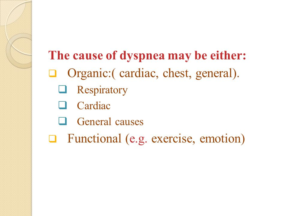The cause of dyspnea may be either: