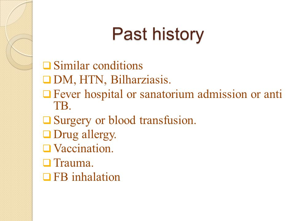 Past history Similar conditions DM, HTN, Bilharziasis.
