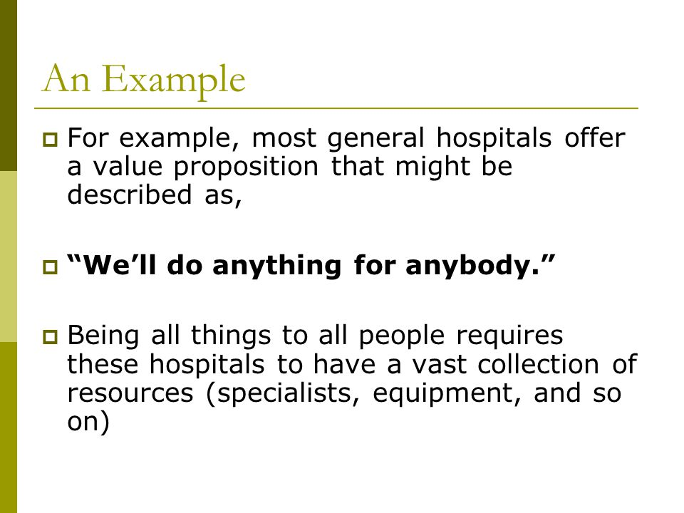 An Example For example, most general hospitals offer a value proposition that might be described as,