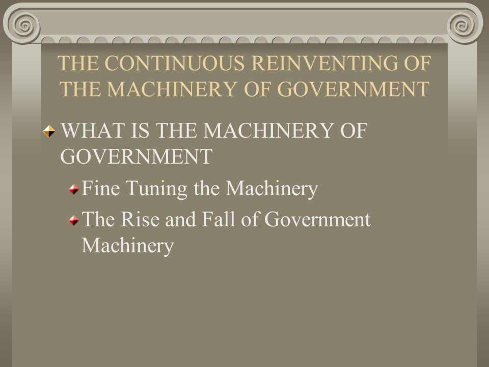 THE CONTINUOUS REINVENTING OF THE MACHINERY OF GOVERNMENT