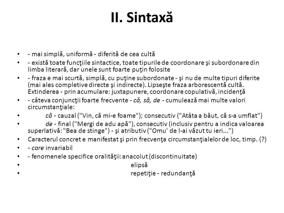 II. Sintaxă - mai simplă, uniformă - diferită de cea cultă