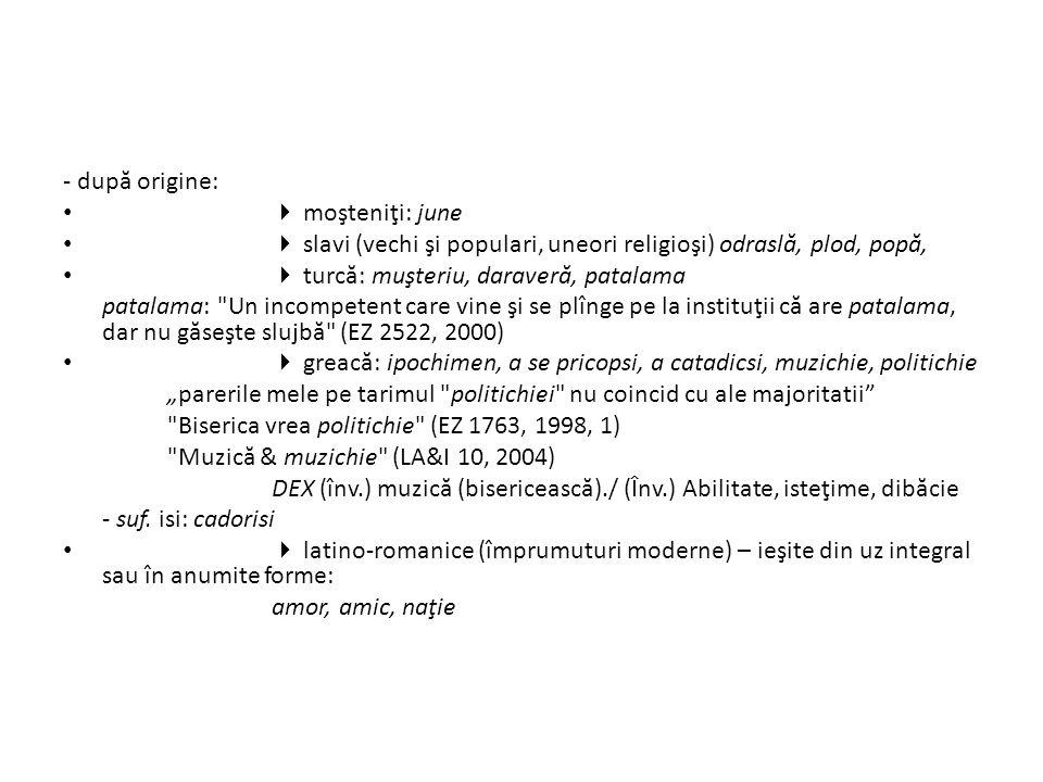 - după origine:  moşteniţi: june.  slavi (vechi şi populari, uneori religioşi) odraslă, plod, popă,