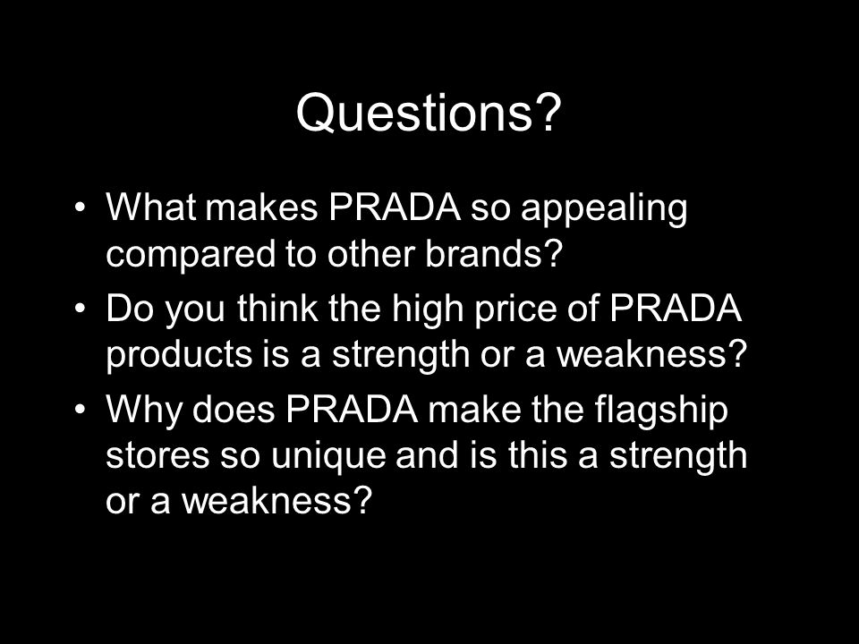 Questions What makes PRADA so appealing compared to other brands
