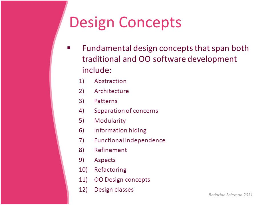 Design Concepts Fundamental design concepts that span both traditional and OO software development include: