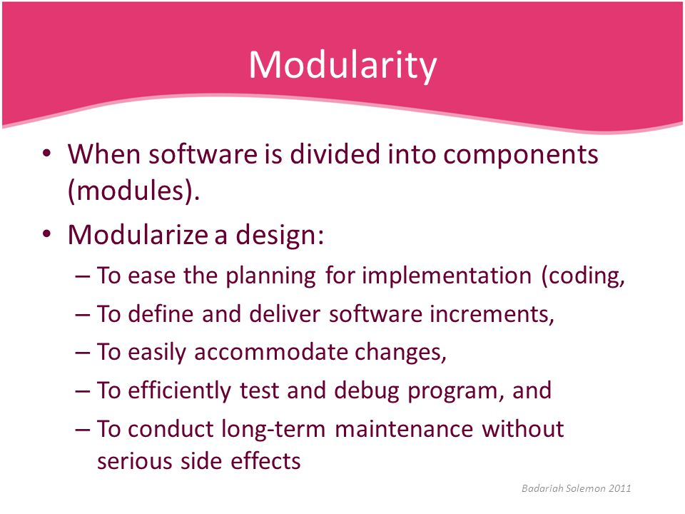 Modularity When software is divided into components (modules).