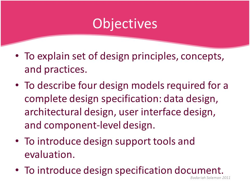 Objectives To explain set of design principles, concepts, and practices.
