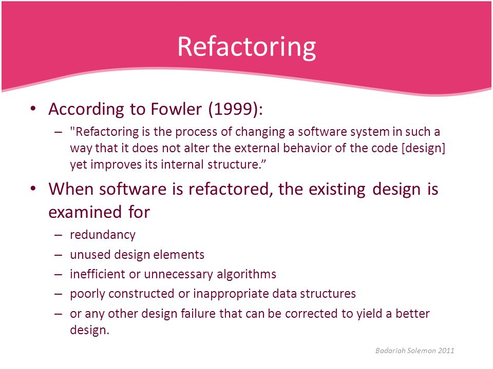 Refactoring According to Fowler (1999):