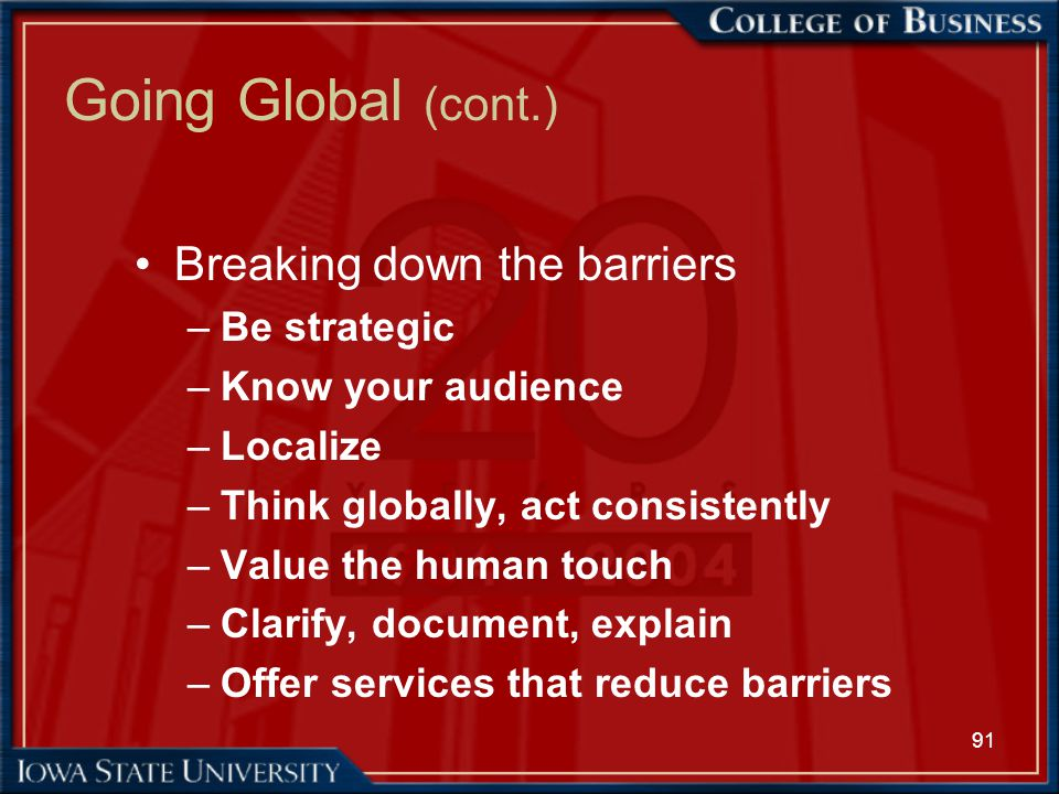 Going Global (cont.) Breaking down the barriers Be strategic