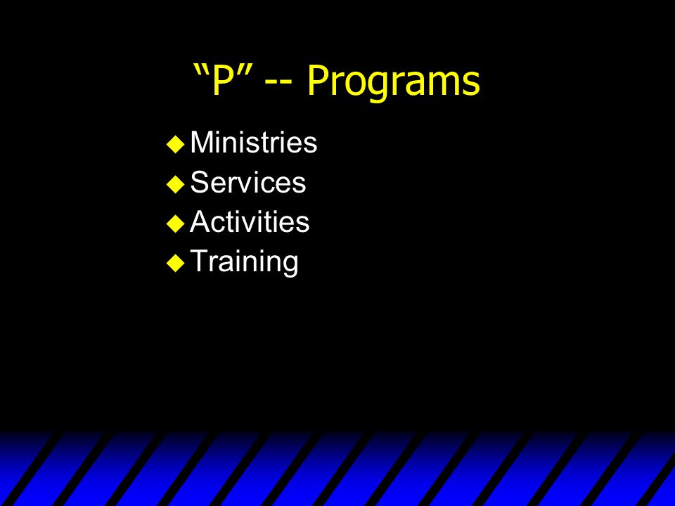 P -- Programs Ministries Services Activities Training