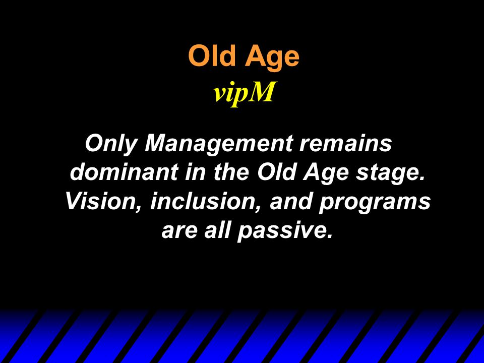 Old Age vipM Only Management remains dominant in the Old Age stage.