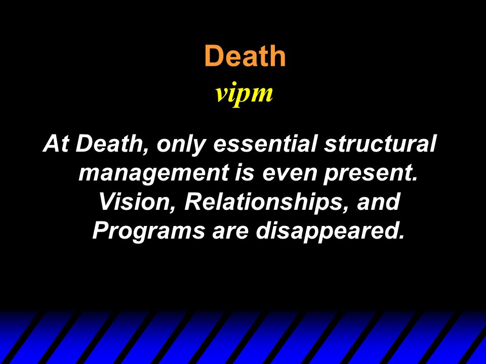 Death vipm At Death, only essential structural management is even present.