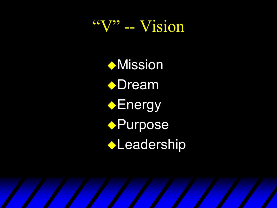 V -- Vision Mission Dream Energy Purpose Leadership
