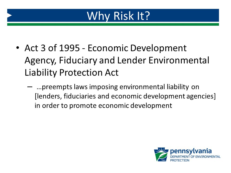 Why Risk It Act 3 of 1995 - Economic Development Agency, Fiduciary and Lender Environmental Liability Protection Act.