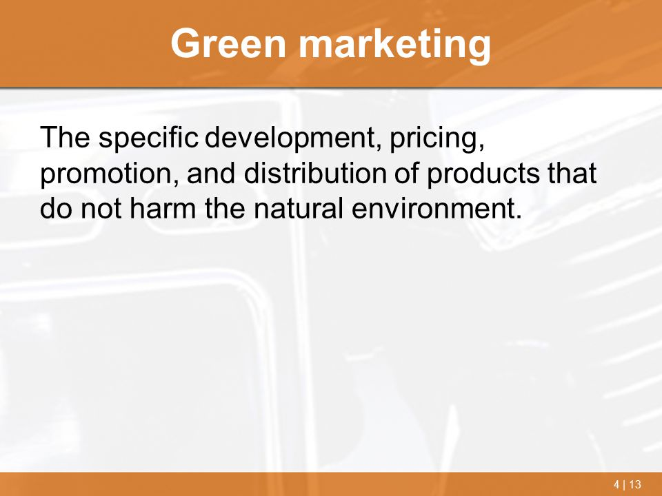 Green marketing The specific development, pricing, promotion, and distribution of products that do not harm the natural environment.