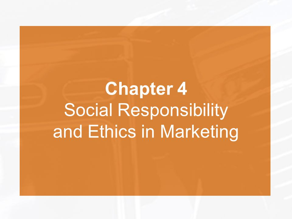Chapter 4 Social Responsibility and Ethics in Marketing