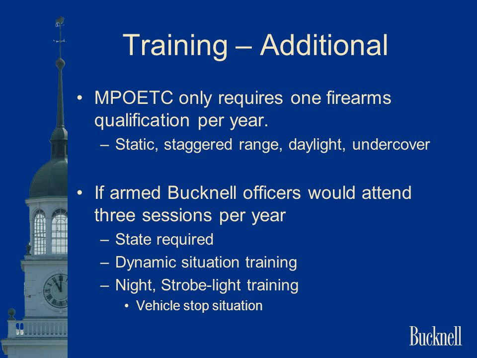 Training – Additional MPOETC only requires one firearms qualification per year. Static, staggered range, daylight, undercover.