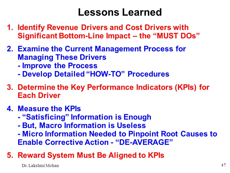 Lessons Learned Identify Revenue Drivers and Cost Drivers with Significant Bottom-Line Impact – the MUST DOs