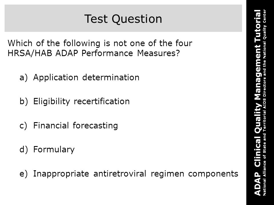Test Question Which of the following is not one of the four HRSA/HAB ADAP Performance Measures Application determination.