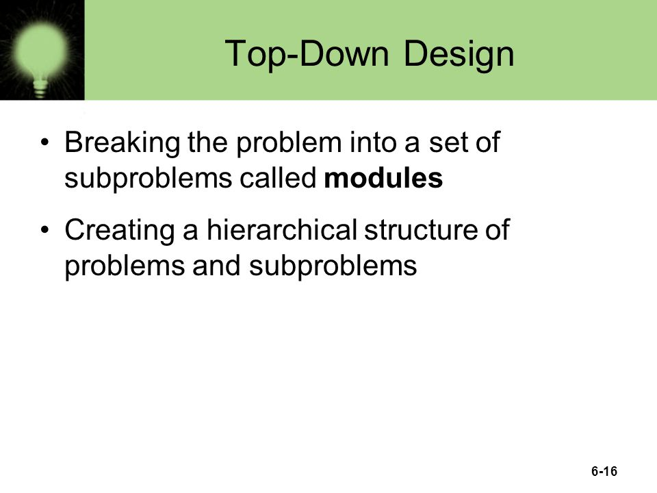 Top-Down Design Breaking the problem into a set of subproblems called modules.