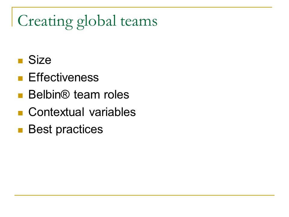 Creating global teams Size Effectiveness Belbin® team roles