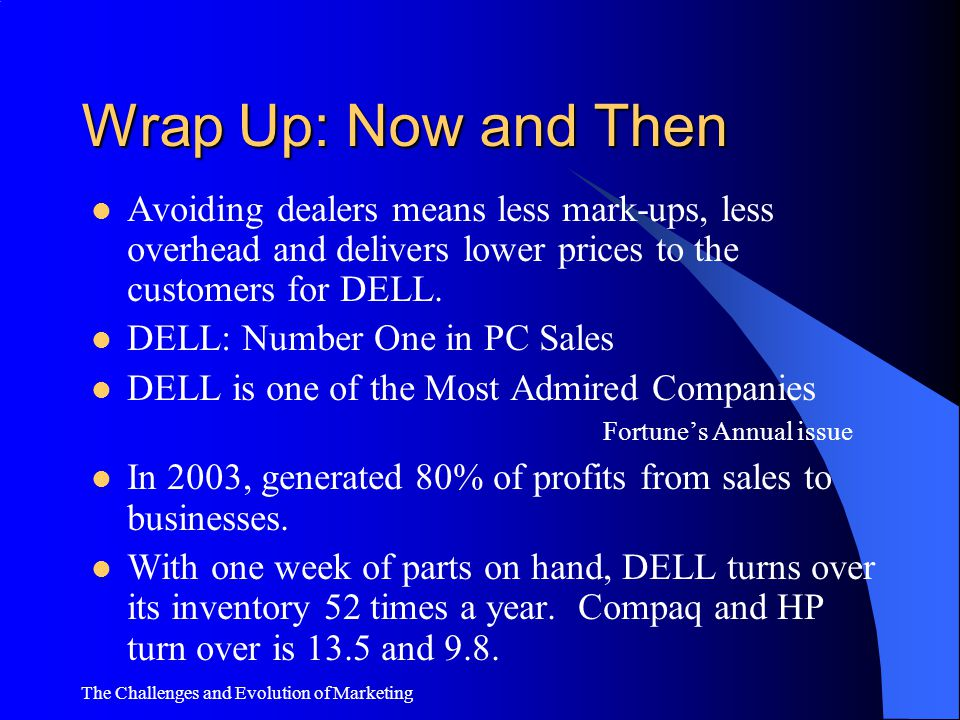 Wrap Up: Now and Then Avoiding dealers means less mark-ups, less overhead and delivers lower prices to the customers for DELL.