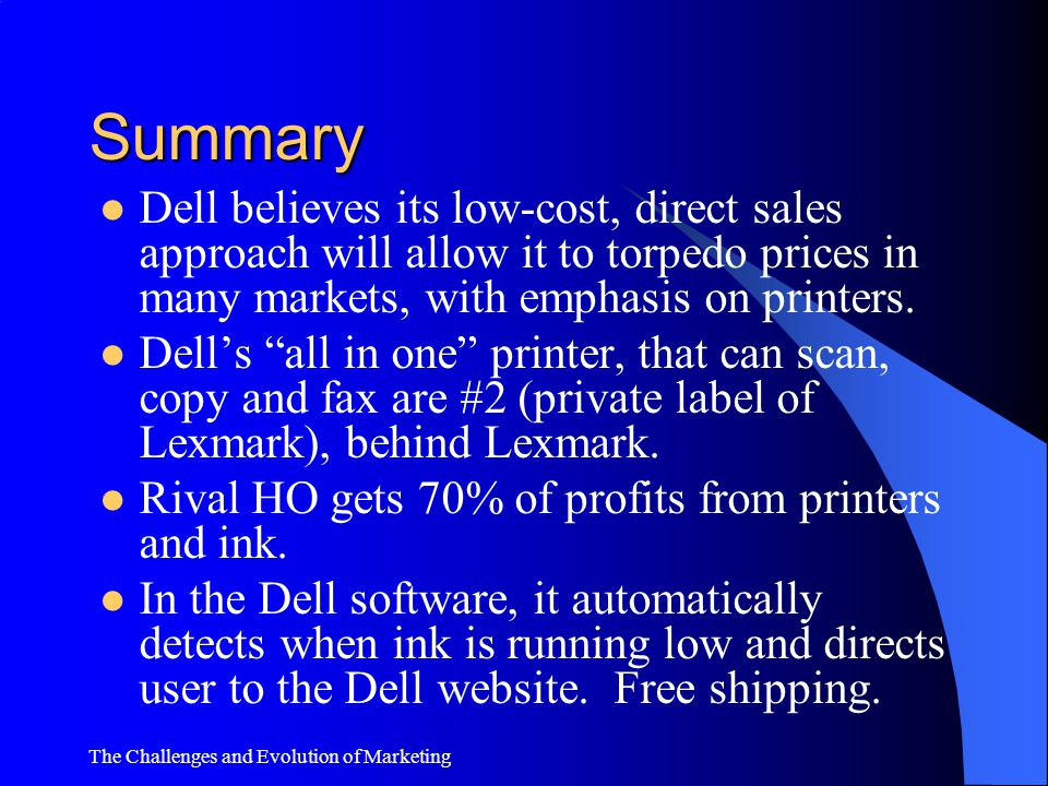 Summary Dell believes its low-cost, direct sales approach will allow it to torpedo prices in many markets, with emphasis on printers.