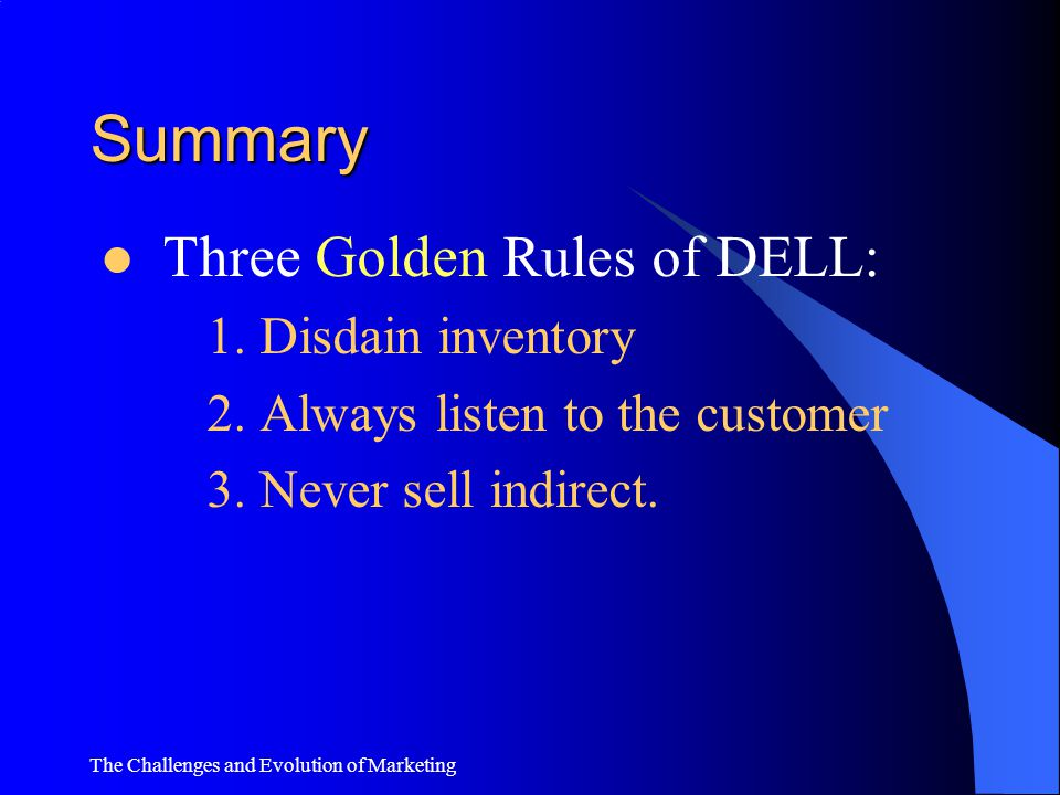 Summary Three Golden Rules of DELL: 1. Disdain inventory