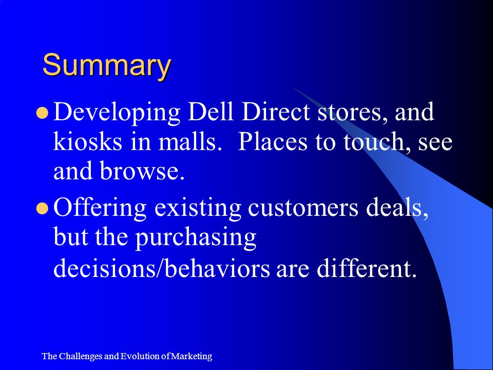 Summary Developing Dell Direct stores, and kiosks in malls. Places to touch, see and browse.