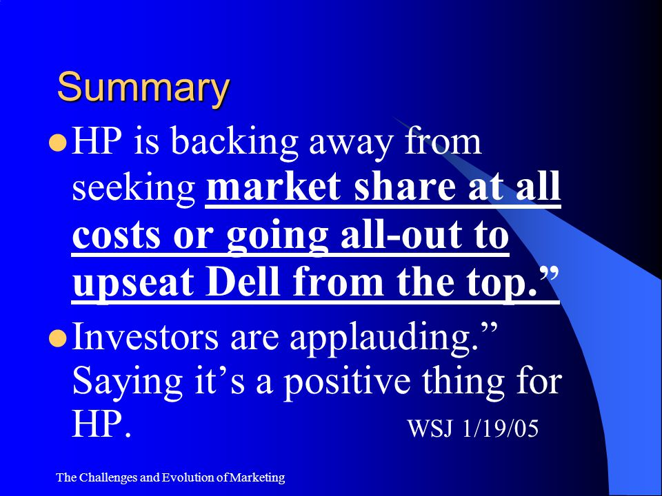 Summary HP is backing away from seeking market share at all costs or going all-out to upseat Dell from the top.