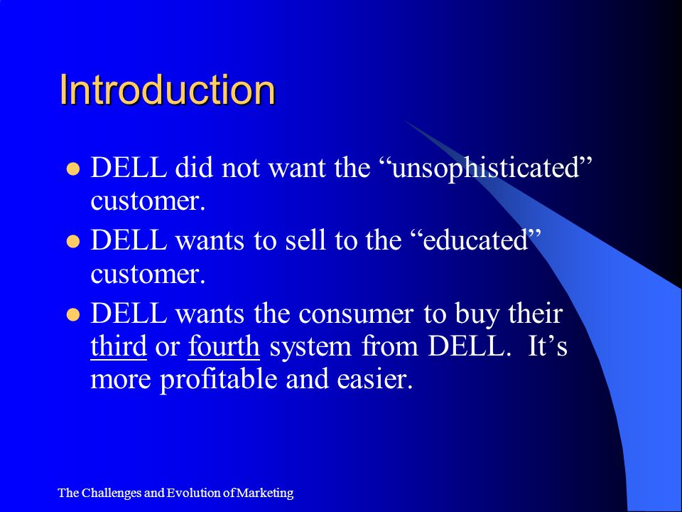 Introduction DELL did not want the unsophisticated customer.